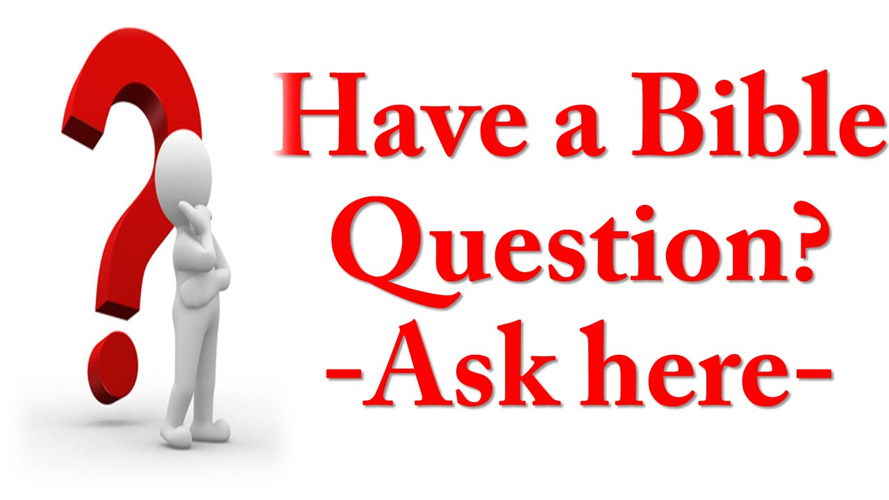 Have a Bible Question Ask Here