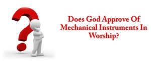 Does God Approve Of Mechanical Instruments In Worship Title Pic
