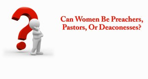 Can Women Be Preachers Pastors Or Deaconesses Title Pic
