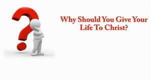 Why_Should_You_Give_Your_Life_To_Christ_Pic