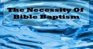 The Necessity Of Bible Baptism Title Pic
