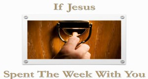 If_Jesus_Spent_The_Week_With_You_Title_Pic