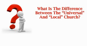What_Is_The_Difference_Between_The_Universal_And_Local_Church_Title_Pic