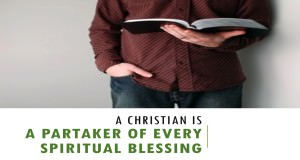 A_Christian_Is_A_Partaker_Of_Every_Spiritual_Blessing_Title_Pic