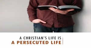 A_Christians_Life_Is_A_Persecuted_Life_Title_Pic