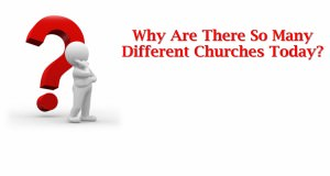 Why_Are_There_So_Many_Different_Churches_Today_Title_Pic