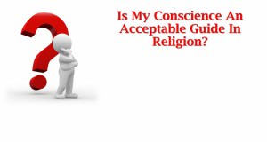 Is_My_Conscience_An_Acceptable_Guide_In_Religion_Title_Pic