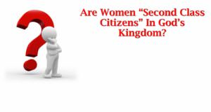 Are_Women_Second_Class_Citizens_In_Gods_Kingdom_Title_Pic