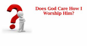 Does_God_Care_How_I_Worship_Him_Title_Pic